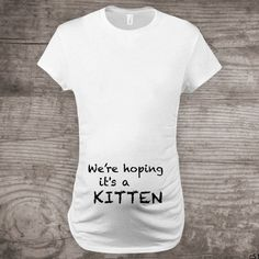 "Maternity t-shirt for cat lovers, funny novelty message tees, ""We're hoping it's a Kitten"" gift for her Pregnancy Announcement one of a kind by StoykoTs on Etsy https://www.etsy.com/listing/279646702/maternity-t-shirt-for-cat-lovers-funny"
