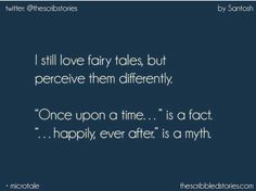 """I still love fairy tales, but perceive them differently. """"Once upon a time. happily ever after"""" is a myth. S - I am missing old Nandu. Story Quotes, True Quotes, Book Quotes, Qoutes, Sweet Quotes, Girl Quotes, Tiny Stories, Short Stories, Tiny Tales"""