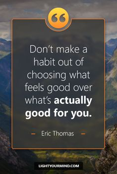 tHE-BEST-SUCCESS-Quotes- Light Your Mind Don't make a habit out of choosing what feels good over w. Good Quotes, Ispirational Quotes, Best Success Quotes, Genius Quotes, Motivational Quotes For Success, Photo Quotes, Best Quotes, Life Quotes, Quotes Inspirational
