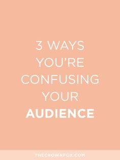 TheCrownFox | www.TheCrownFox.com | Branding + Design | 3 Ways You're Confusing Your Audience