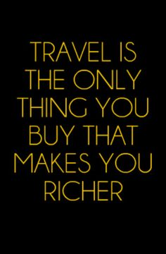Travel is the only thing you buy that makes you richer #Travel #Quote