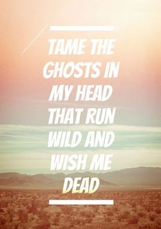 tame the ghosts in my head (lovers eyes,mumford and sons,music,lyrics,ghosts,mind,life,troubled)