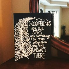Pictured is a Feather and Star canvas with the quote Good Friends are like stars, you may not always see them but you know they are always there. You