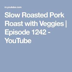 Slow Roasted Pork Roast with Veggies   Episode 1242 - YouTube