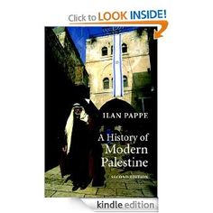 A History of Modern Palestine by Ilan Pappe. $18.74. 385 pages. Publisher: Cambridge University Press; 2 edition (July 24, 2006)