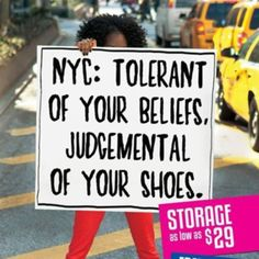 "Manhattan mini storage has the best ads. ""NYC: Tolerant of your beliefs, judgmental of your shoes."""