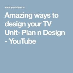 Amazing ways to design your TV Unit- Plan n Design - YouTube