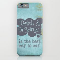 Delish and Organic is the best way to eat. For all the locavores, vegetarians, farmer's market lovers, etc. http://society6.com/product/delish--organic-is-the-best-way-to-eat_iphone-case?curator=lieslmarelli