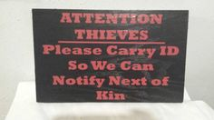Attention Thieves - Please carry ID so we can notify next of kin  Hand painted black board with red commercial grade vinyl lettering. Protective top coat applied. Approximate Dimensions : 12 x 8  Comes ready to hang. If this is being sent as a gift - please let me know and I will be more than happy to include a card or note.