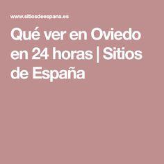 Qué ver en Oviedo en 24 horas | Sitios de España