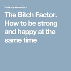 The Bitch Factor. How to be strong and happy at the same time