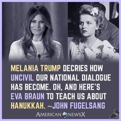 Melania Trump decries how uncivil our national dialogue has become. Oh, and here's Eva Braun to teach us about Hanukkah. - John Fugelsang