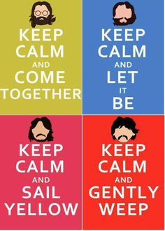 keep calm and listen to The Beatles.