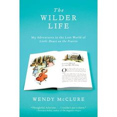 The Wilder Life : My Adventures in the Lost World of Little House on the Prairie #littlecabin
