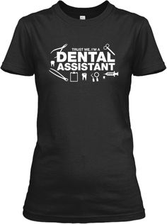 Trust Me, I'm A Dental Assistant! | Teespring