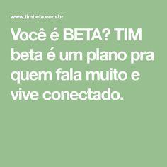 Você é BETA? TIM beta é um plano pra quem fala muito e vive conectado. Tim Beta, Math Equations, Tin, Facebook, Tattoos, Photography, Living Alone, Messages, Thanks