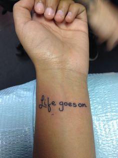 life goes on tattoo on wrist - type writer font?