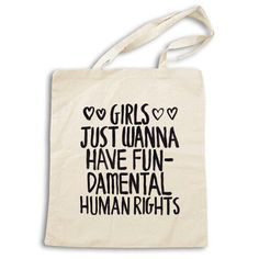 Girls Just Wanna Have Fundamental Human Rights -- Tote Bag – Feminist Apparel