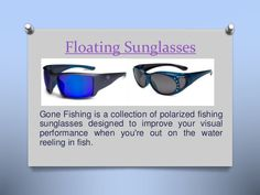 Visit this site http://gonefishingoptics.com/ for more information on Floating Sunglasses.