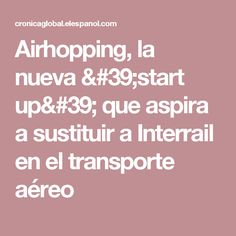 Airhopping, la nueva 'start up' que aspira a sustituir a Interrail en el transporte aéreo