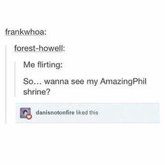Lol! DAN!!! <3 he doesn't need a shrine he has Phil already. <3. 《 Awww!