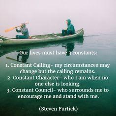 Our lives must have 3 constants: (Steven Furtick)