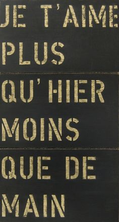 My very favorite language (besides English duh!) French for: I love you more than yesterday, less than tomorrow.