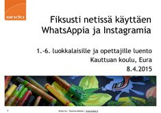 Keskiviikkona 8.4.2015 Eurassa Kauttuan koululla luennot 1.-6. luokkalaisille ja opettajille aiheesta  Fiksusti netissä käyttäen WhatsAppia ja Instagramia