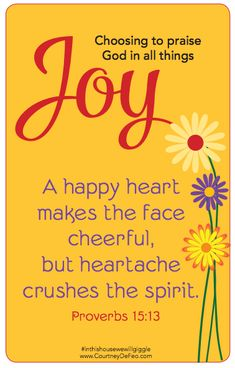 Choosing to praise God in all things. Joy A happy heart makes the face cheerful, but heartache crushes the spirit. Joy Quotes, Bible Quotes, Happy Quotes, Prayer Quotes, Friend Quotes, Faith Quotes, Scripture Cards, Bible Scriptures, Meaningful Quotes