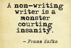 ...ein nicht schreibender Schriftsteller ist allerdings ein den Irrsinn herausforderndes Unding. Franz Kafka.