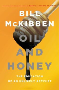 Oil and Honey: The Education of an Unlikely Activist by [McKibben, Bill]