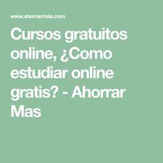 Cursos gratuitos online, ¿Como estudiar online gratis? - Ahorrar Mas