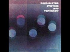 Stepping Into Tomorrow - Donald Byrd  RIP to one of the greatest jazz musicians to put his lips on a horn :(