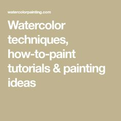 Watercolor techniques, how-to-paint tutorials & painting ideas