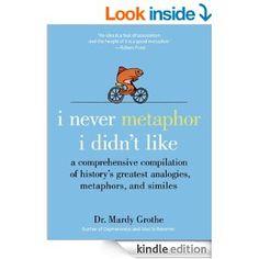 I Never Metaphor I Didn't Like - Kindle edition by Mardy Grothe. Reference Kindle eBooks @ Amazon.com.