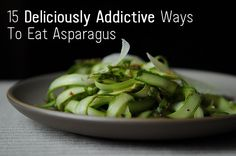 15 Insanely Addictive New Ways To Eat Asparagus