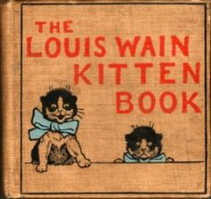 The Louis Wain Kitten Book,1903 ~ Anthony Treherne & Co. Ltd. London
