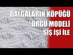 DALGALI KÖPÜK ÖRGÜ MODELİ YAPILIŞI VİDEOLU AÇIKLAMALI | Nazarca.com