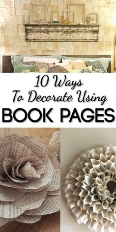 10 Ways To Decorate Using Book Pages, don't know if i could actually take the books apart, but some of these are pretty cool