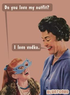 Do you love my outfit? I love vodka!