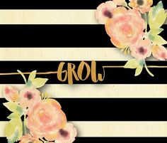 black,white,stripes,gold text,grow,typography,grow,water color,hand painted,peonies,flowers,