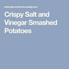 Crispy Salt and Vinegar Smashed Potatoes