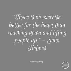 """There is no exercise better for the heart than reaching down and lifting people up."" - #johnholmes #teamsebring #fb"