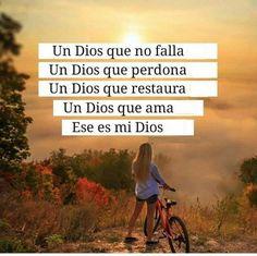Un Dios que no falla.  Un Dios que perdona.  Un Dios que restaura.  Un Dios que ama.  Ese es mi Dios.