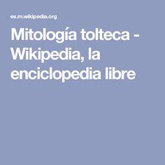 Mitología tolteca - Wikipedia, la enciclopedia libre