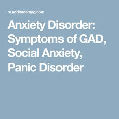 Anxiety Disorder: Symptoms of GAD, Social Anxiety, Panic Disorder