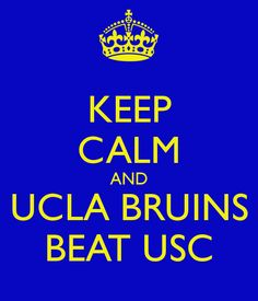 KEEP CALM AND UCLA BRUINS BEAT USC