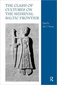 Amazon.com: The Clash of Cultures on the Medieval Baltic Frontier (9780754664833): Alan V. Murray: Books
