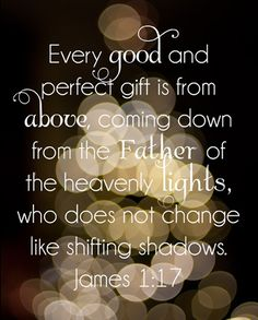Every good and perfect gift is from above, coming down from the Father of the heavenly lights, who does not change like shifting shadows. He chose to give us birth through the word of truth, that we might be a kind of firstfruits of all he created. Scripture Verses, Bible Verses Quotes, Bible Scriptures, Faith Quotes, Healing Scriptures, Gratitude Quotes, Biblical Quotes, Heart Quotes, Religious Quotes