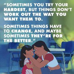 """""""Sometimes you try your hardest, but things don't turn out the way you want them to. Sometimes things have to change."""" –Nani, Lilo and Stitch Lilo And Stitch Quotes, Lilo E Stitch, Disney Stitch, Cute Quotes, Best Quotes, Funny Quotes, Qoutes, Favorite Quotes, Disney Memes"""